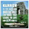 Narrow is the gate, and difficult the road that leads to life, and FEW find it. Matthew 7:14